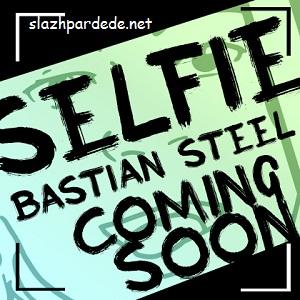 Bastian Steel - Selfie lirik