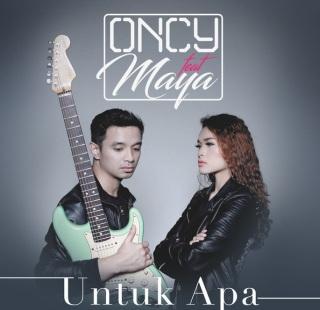 Oncy - Untuk Apa (Feat. Maya)